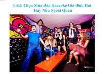 Gợi ý cách chọn mua dàn karaoke cho gia đình của bạn