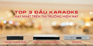 3 Dòng Đầu Karaoke Hay Nhất Trên Thị Trường Hiện Nay